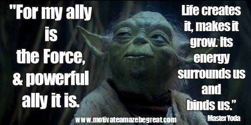 for-my-ally-is-the-force-and-a-powerful-ally-it-is-life-creates-it-makes-it-grow-its-energy-surrounds-us-and-binds-us-luminous-beings-are-we-not-this-crude-matter-yoda